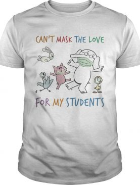 Cant Mask The Love For My Students Elephant Wear Mask shirt