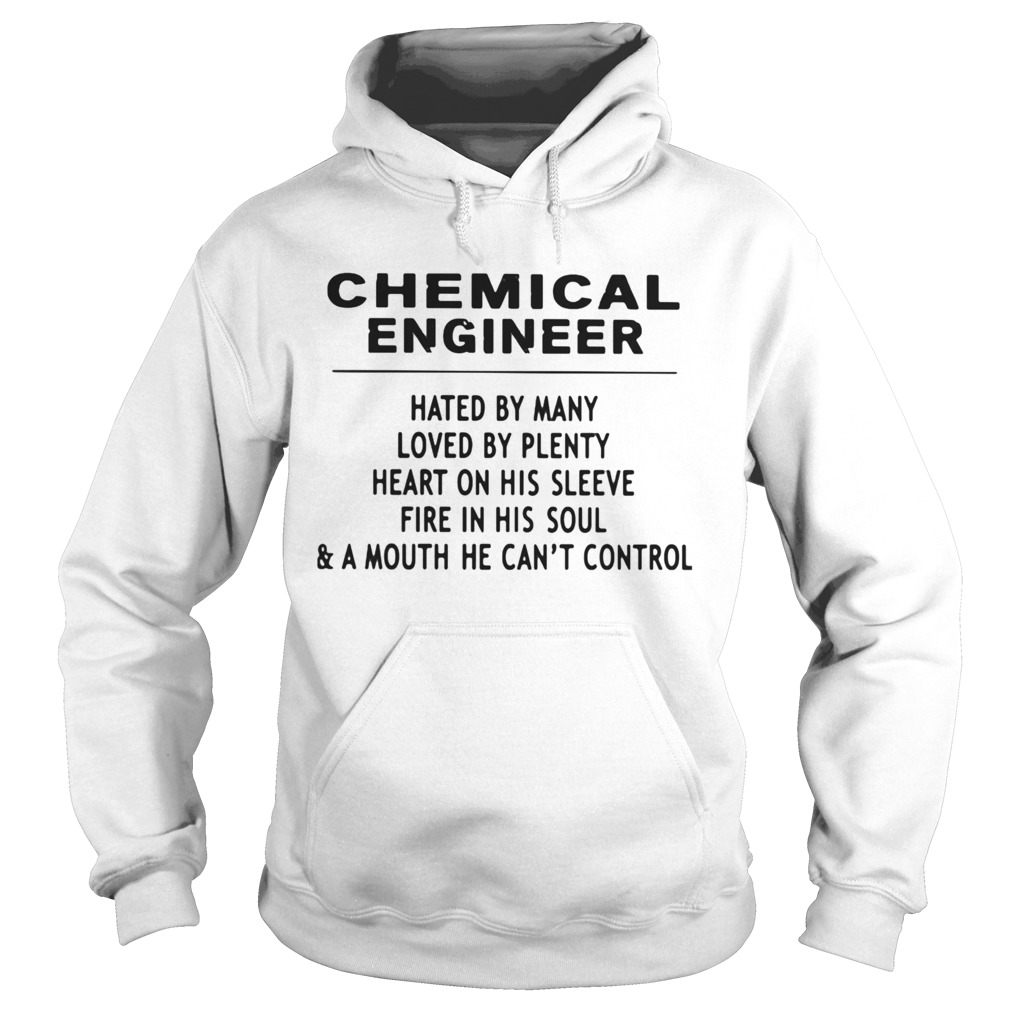 Chemical Engineer Hated By Many Loved By Plenty Heart On His Sleeve Fire In His SoulA Mouth He C Hoodie