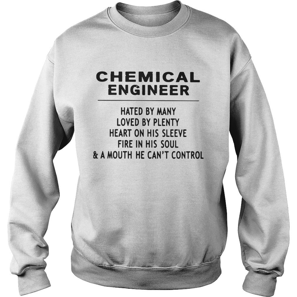 Chemical Engineer Hated By Many Loved By Plenty Heart On His Sleeve Fire In His SoulA Mouth He C Sweatshirt