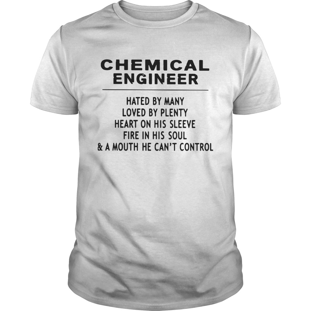 Chemical Engineer Hated By Many Loved By Plenty Heart On His Sleeve Fire In His SoulA Mouth He C Unisex