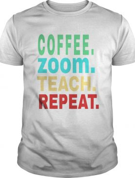 Coffee Zoom Teach Repeat Virtual Teacher Life shirt