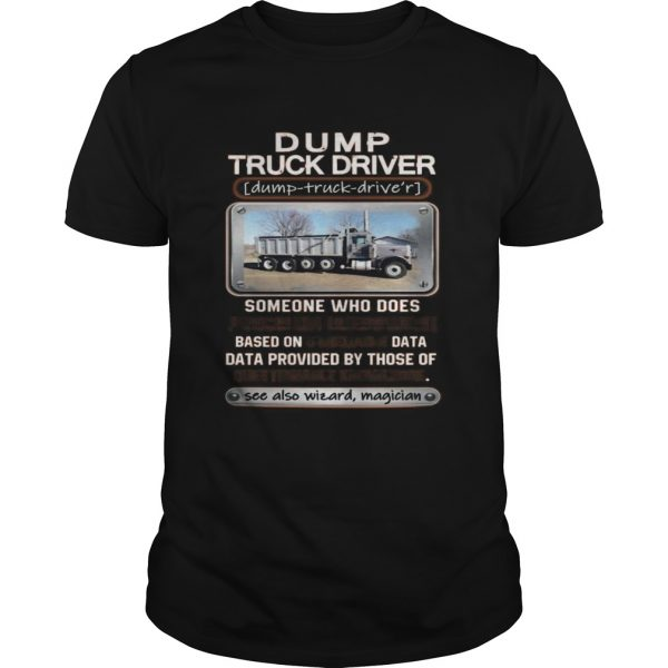 Dump truck driver someone who does precision guesswork based on unreliable data  Unisex