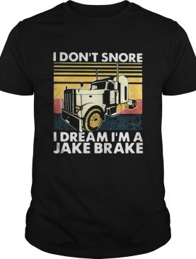I Dont Snore I Dream Im A Jake Brake Vintage Retro shirt