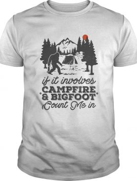 If it involves campfire and bigfoot count me in sunset shirt