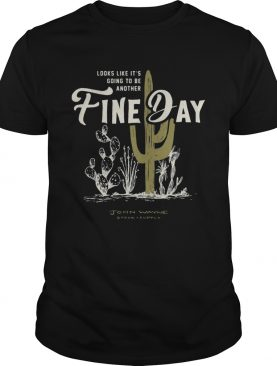 Looks Like Its Going To Be Another Fine Day John Wayne Stock Supply shirt