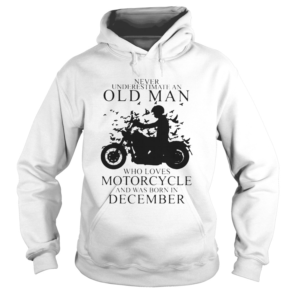 Never Underestimate An Old Man Who Loves Motorcycle And Was Born In December  Hoodie