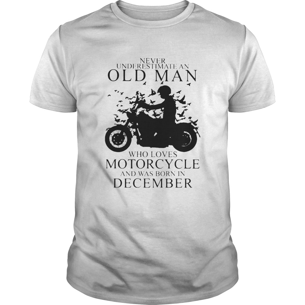 Never Underestimate An Old Man Who Loves Motorcycle And Was Born In December  Unisex