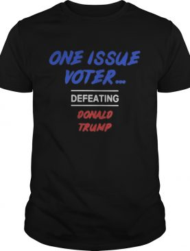 One issue voter defeating donald trump stars shirt