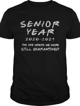 Senior year 20202021 the one where we were still quarantined shirt