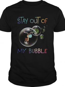 Stay Out Of My Bubble shirt