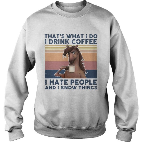 Thats What I Do I Drink Coffee I Hate People And I Know Things Horse Vintage Retro  Sweatshirt