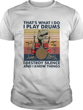 Thats What I Do I Play Drums I Destroy Silence And I Know Things Vintage shirt