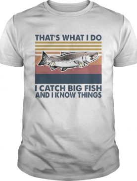 Thats what i do i catch big fish and i know things vintage retro shirt