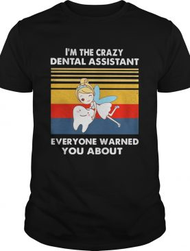 Tinkerbell im the crazy dental assistant everyone warned you about vintage retro shirt