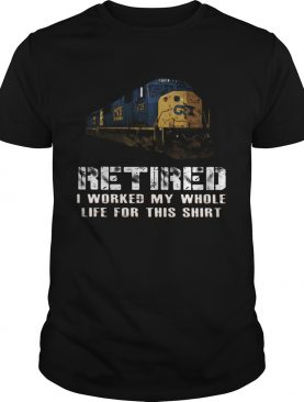 Train csx retired i worked my whole life for this shirt