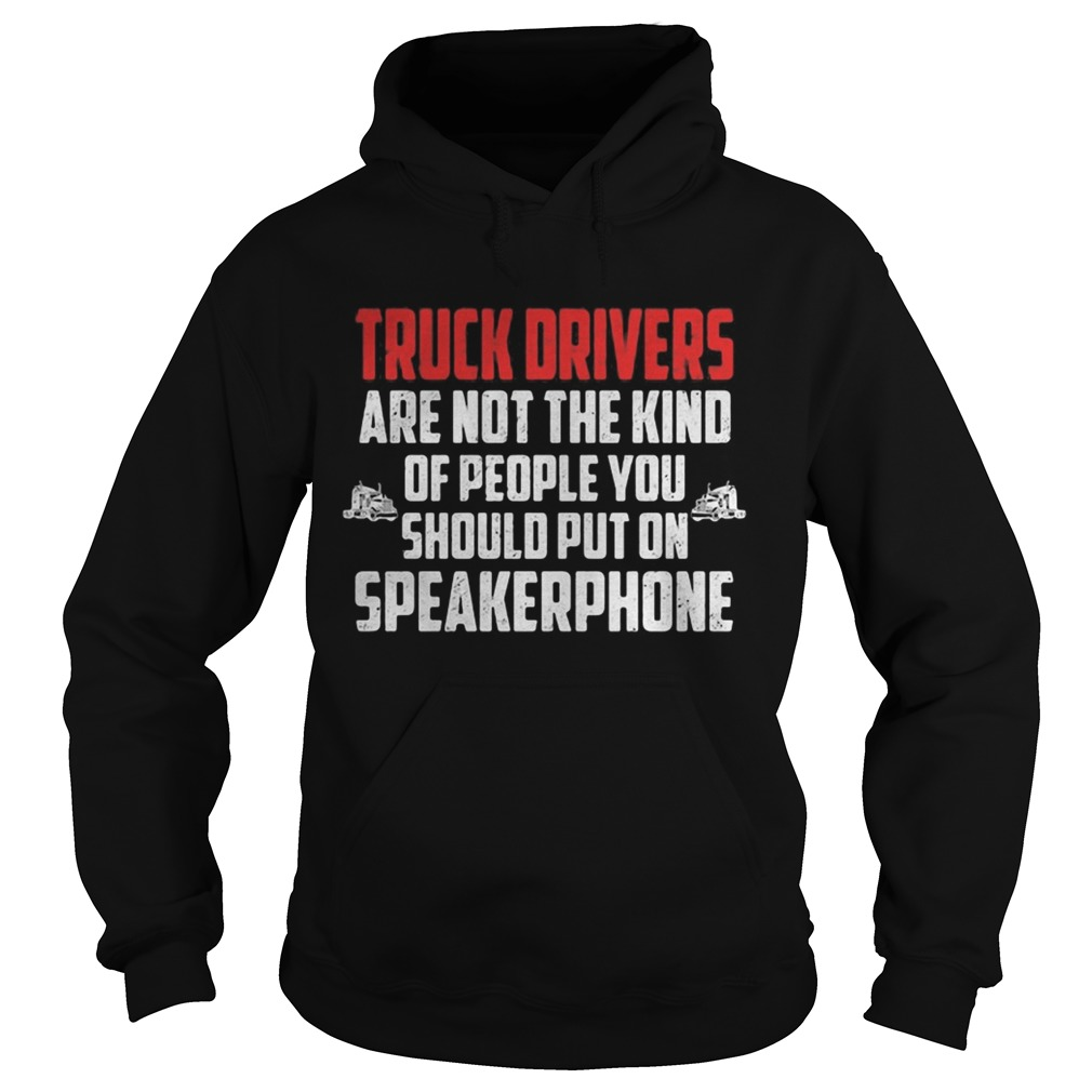 Truck drivers are not the kind of people you should put on speakerphone Hoodie