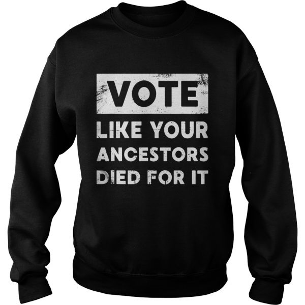 Vote Like Your Ancestors Died For ItBlack Voters Matter  Sweatshirt