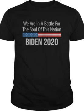 We are in a battle for the soul of this nation joe biden 2020 shirt
