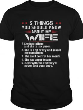 5 Things You Should Know About My Wife Mess With Me And Theyll Never Find Your Body shirt