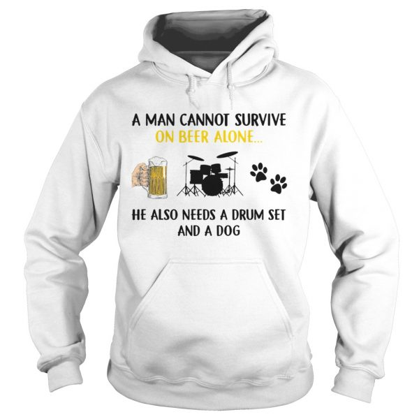 A Man Cannot Survive On Beer Alone He Also Needs A Drum Set And A Dog  Hoodie