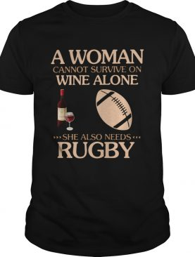A Woman Cannot Survive On Wine Alone She Also Needs To Go Rugby shirt
