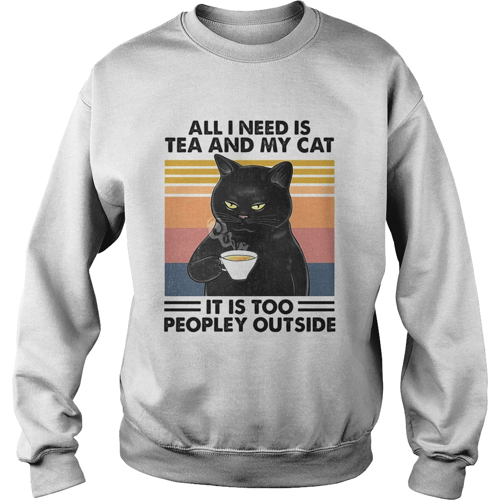All I Need Is Tea And My Cat It Is Too Peopley Outside Vintage Retro Sweatshirt