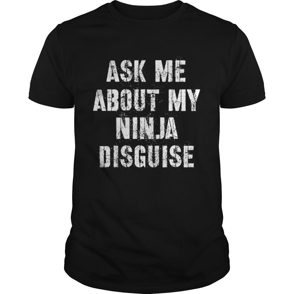 Ask Me About My Ninja Disguise Meme Unisex