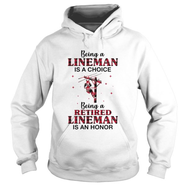 Being A Lineman Is A Choice Being A Retired Lineman Is An Honor  Hoodie