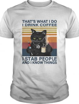 Black Cat Thats What I Do I Drink Coffee I Stab People And I Knows Things Vintage shirt