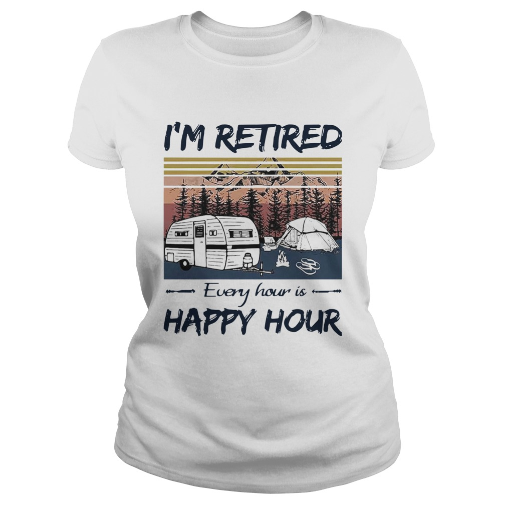 Camping Im Retired Every Hour Is Happy Hour Vintage Classic Ladies