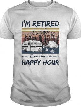 Camping Im Retired Every Hour Is Happy Hour Vintage shirt