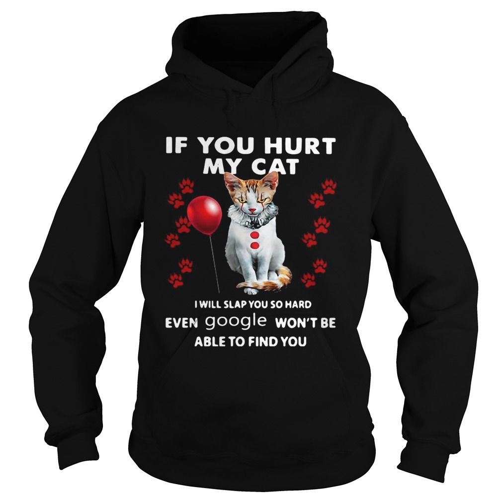 Cat If You Hurt My Cat I Will Slap You So Hard Even Google Wont Be Able To Find You Hoodie