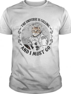 Cat The Universe Is Calling And I Must Go shirt