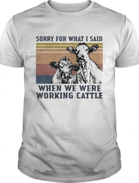 Cows sorry for what i said when we were working cattle vintage retro shirt