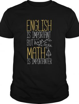 English Is Important But Math Is Importanter shirt