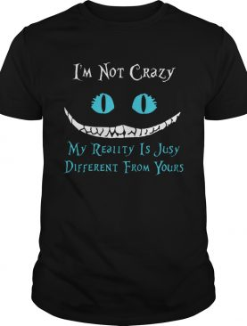 Face Night Fury Im Not Crazy My Reality Is Just Different From Yours shirt