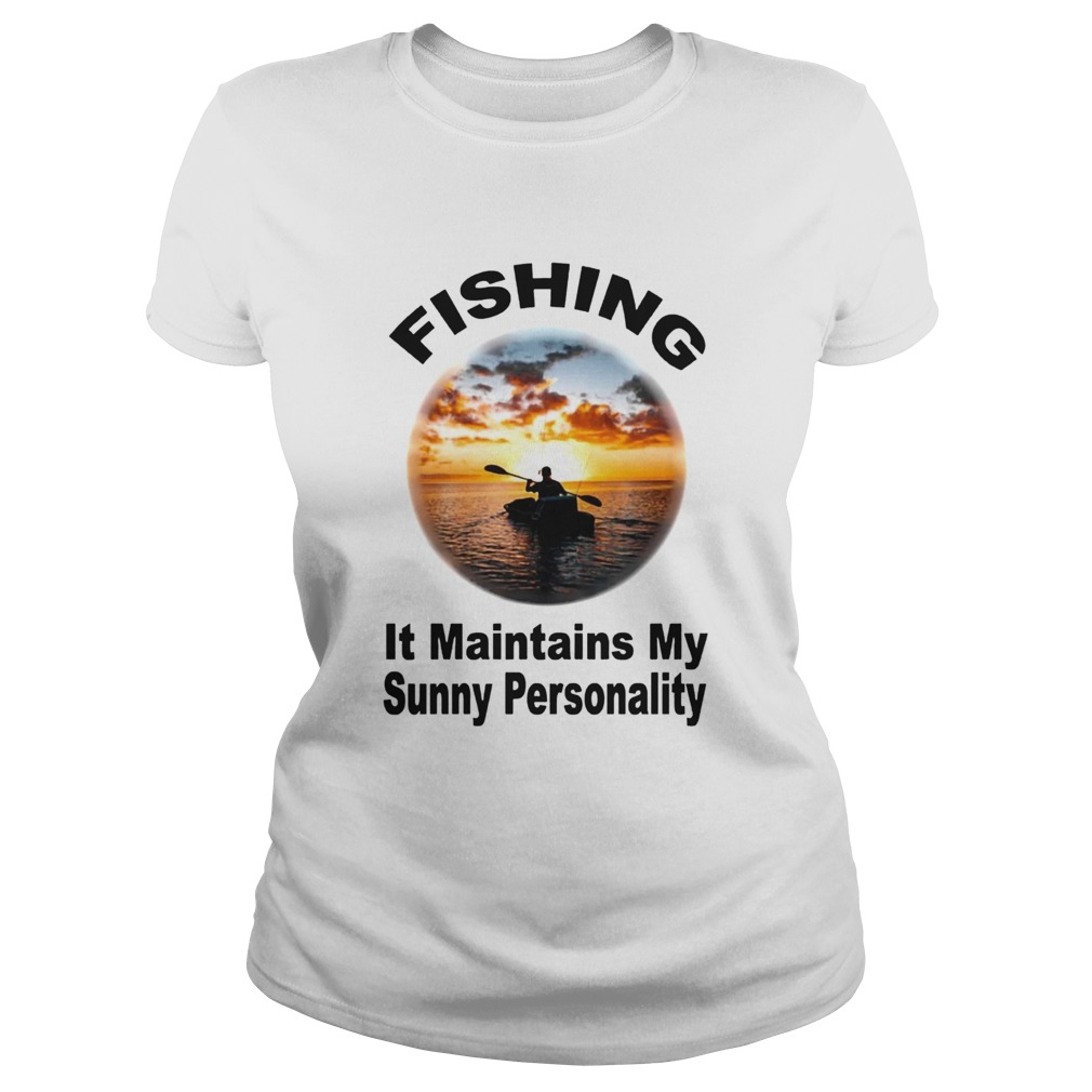 Fishing It Maintains My Sunny Personality Classic Ladies