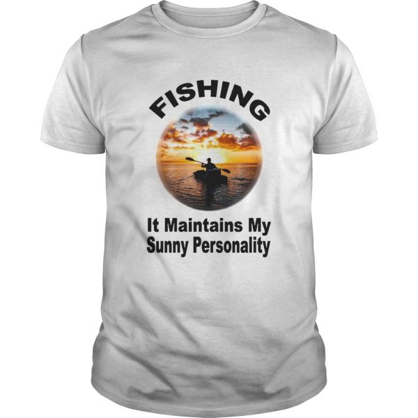 Fishing It Maintains My Sunny Personality  Unisex