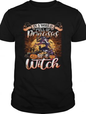 Halloween In A World Full Of Princesses Be A Moon shirt