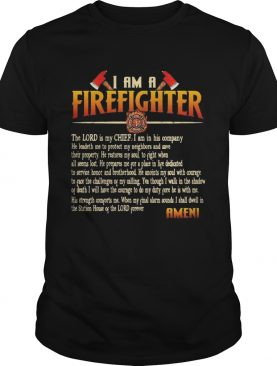 I Am A Firefighter The Lord Is My Chief I Am In His Company He Leadeth Me To Proted shirt