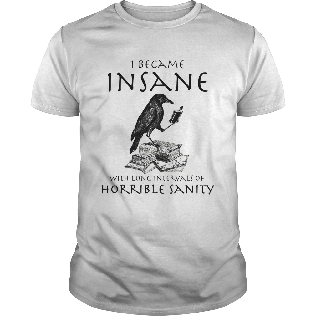 I Became Insane With Long Intervals Of Horrible Sanity Unisex