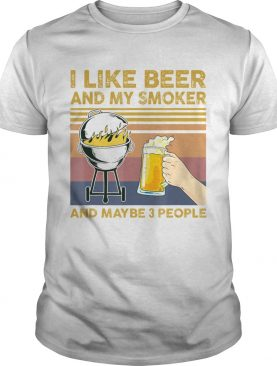 I Like Beer and My Smoker and Maybe 3 People BBQ Barbecue shirt