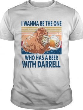 I Wanna Be The One Who Has A Beer With Darrell Vintage shirt