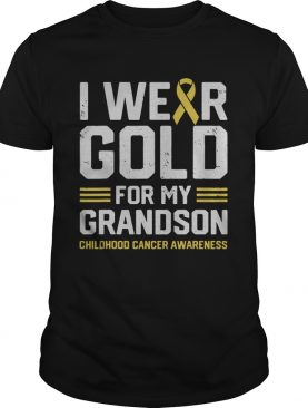 I Wear Gold For My Grandson Childhood Cancer Awareness Gifts shirt