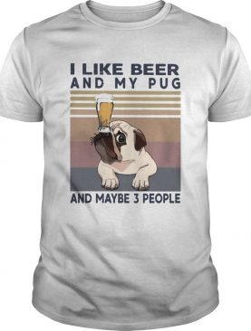 I like beer and my pug and maybe 3 people vintage retro shirt