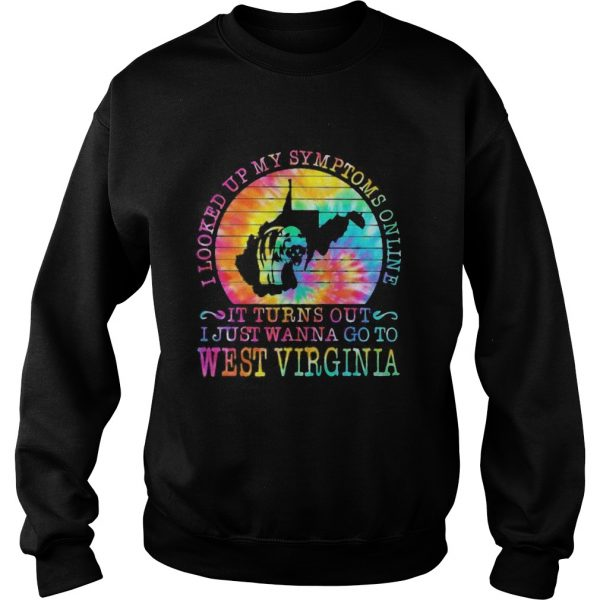 I looked up my symptoms online it turns out i just wanna go to west virginia vintage retro  Sweatshirt