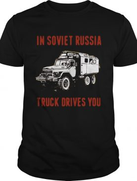 In Soviet Russia Truck Drivers You shirt