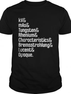 Kv and mas and tungsten and rhenium and characteristics and bremssttrahlung lucent opaque shirt