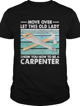 Move Over Let This Old Lady Show You How To Be A Carpenter Vintage Retro shirt
