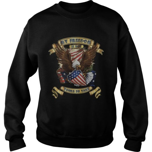 My Freedom Is Not Yours To Take  Sweatshirt